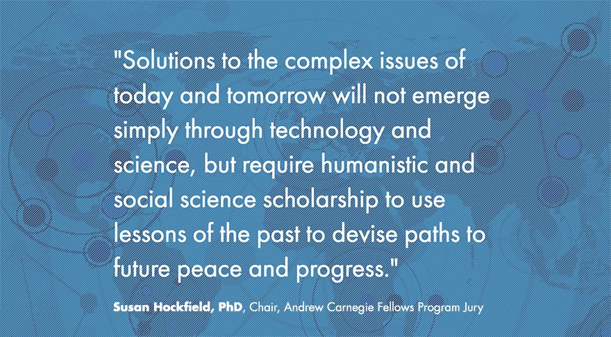 Andrew Carnegie Fellows Chair Dr. Susan Hockfield quote on the need for the fellowship.
