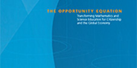The Opportunity Equation: Transforming Mathematics and Science Education for Citizenship and the Global Economy