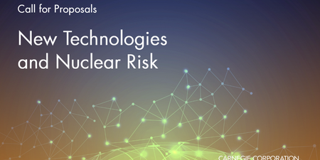 Call for Proposals: New Technologies and Nuclear Risk