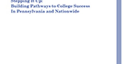 Stepping It Up: Building Pathways to College Success In Pennsylvania and Nationwide