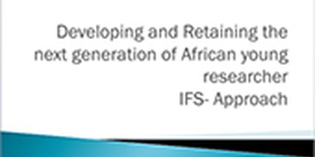 Developing and Retaining the next generation of African young researcher IFS- Approach