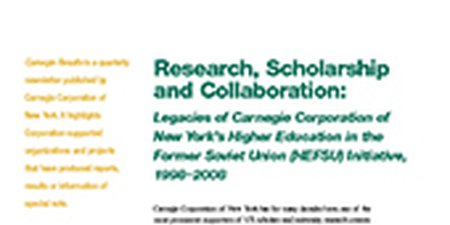Research, Scholarship and Collaboration: Legacies of Carnegie Corporation of New York's Higher Education in the Former Soviet Union (HEFSU) Initiative, 1998-2008