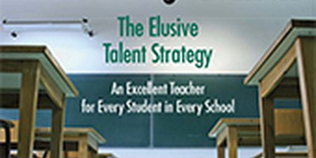 The Elusive Talent Strategy.  An Excellent Teacher for Every Student in Every School