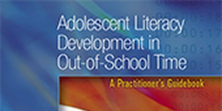 Adolescent Literacy Development in Out-of-School Time: A Practitioner's Guide