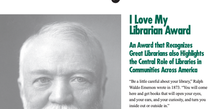 I Love My Librarian Award. An Award That Recognizes Great Librarians Also Highlights the Central Role of Libraries in Communities Across America.