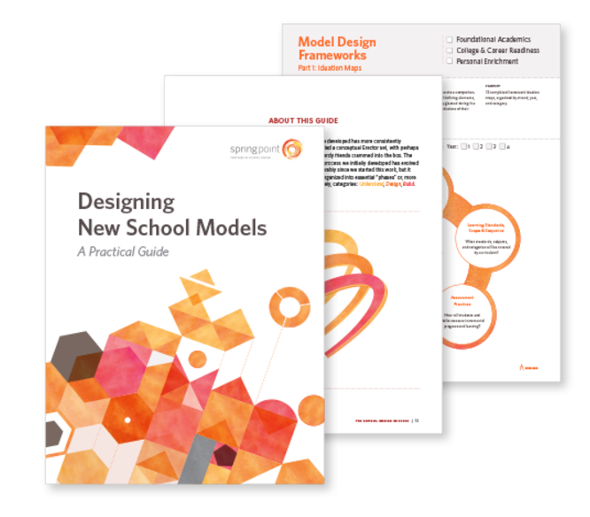 Springpoint's latest publication, Designing New School Models - A Practical Guide, outlines the organization's school design process, and includes an array of useful tools and tips.